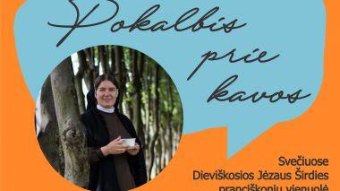 """""""Pokalbis prie kavos"""" su Dieviškosios Jėzaus Širdies pranciškonių vienuole seserimi Pranciška"""